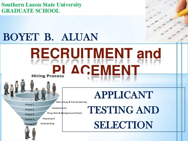 Southern Luzon State University GRADUATE SCHOOL  BOYET B. ALUAN  RECRUITMENT and PLACEMENT APPLICANT TESTING AND SELECTION