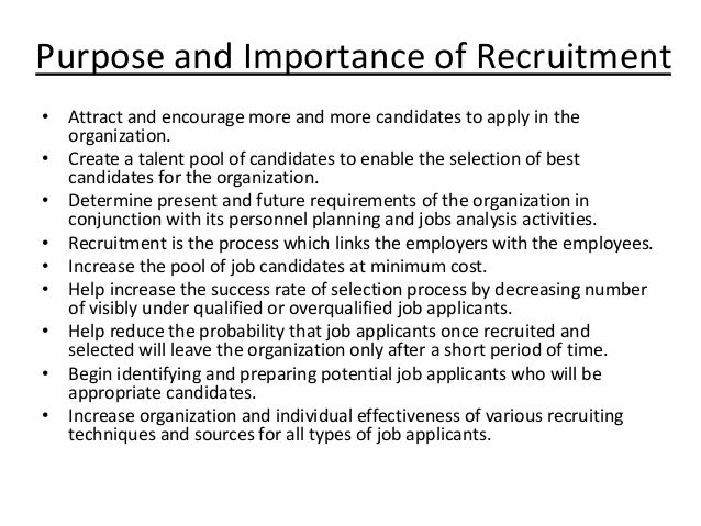 importance of recruitment and selection Job analysis is a process of reviewing the qualifications and requirements of a particular position in a company prior to engaging in recruitment and selection by coming up with a number of assessment questions, you can get a better sense of the skills and traits needed by someone to succeed in a .