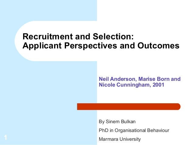 Recruitment and Selection:    Applicant Perspectives and Outcomes                     Neil Anderson, Marise Born and      ...