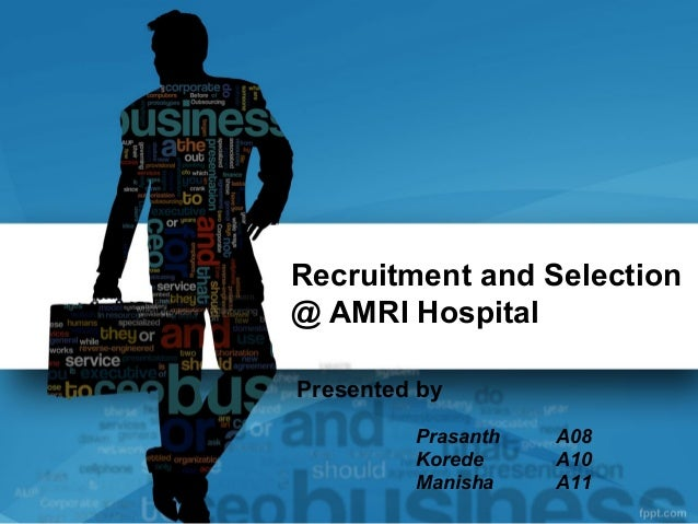 Recruitment and Selection@ AMRI HospitalPresented by         Prasanth   A08         Korede     A10         Manisha    A11