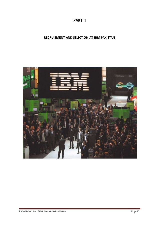 an analysis of recruitment and selection in ibm Recruitment and retention: the days of gut decisions and interviewer bias are   needed to analyse the mass of data available within your company  research  from ibm has shown that 90% of the data in the world today has.