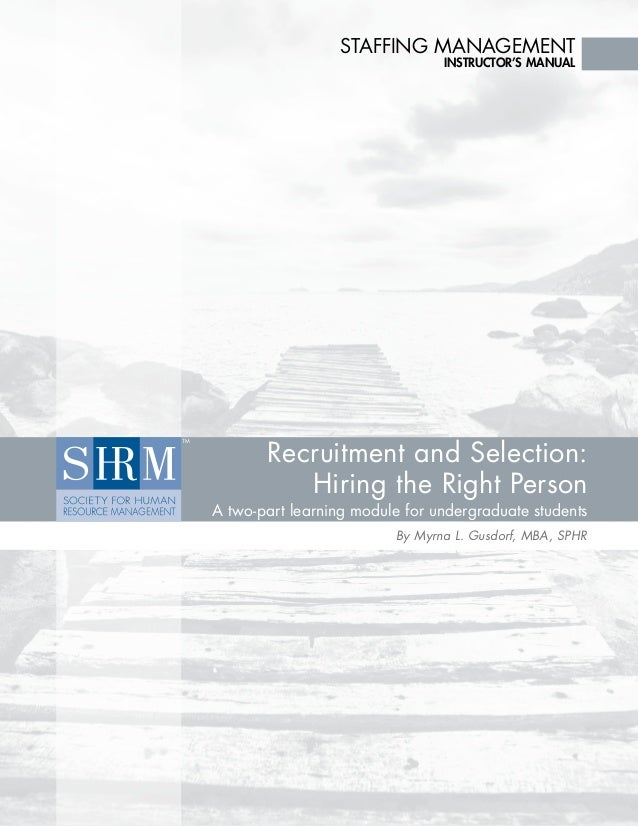 Staffing Management  instructor's Manual  Recruitment and Selection: Hiring the Right Person  A two-part learning module f...