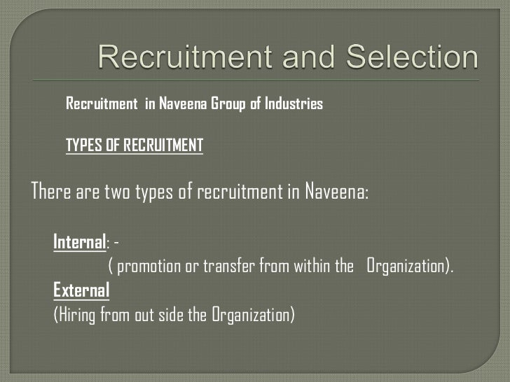 Recruitment and Selection<br />Recruitment  in Naveena Group of Industries<br />TYPES OF RECRUITMENT<br />There are two ty...
