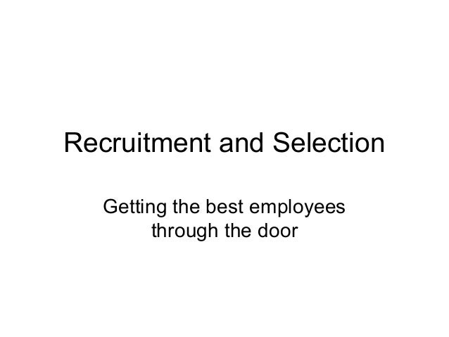 Recruitment and SelectionGetting the best employeesthrough the door