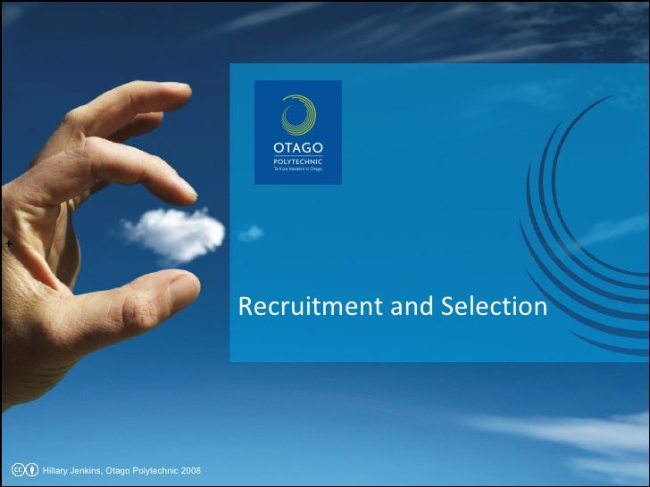+ Recruitment and Selection Hillary Jenkins, Otago Polytechnic 2008