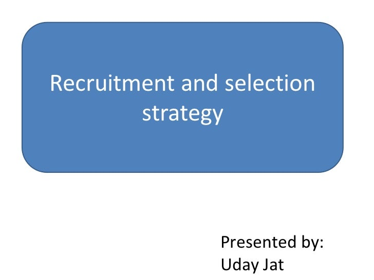 recruitment and selection strategies for law Recruitment & selection best practices guide strategies for avoiding them it is designed to provide best practices for conducting a fair and legal hiring process that ensures equity in internal placement actions and external hiring practices.