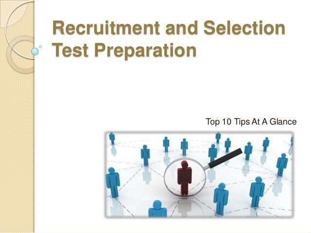 Recruitment and Selection Test Preparation  Top 10 Tips At A Glance