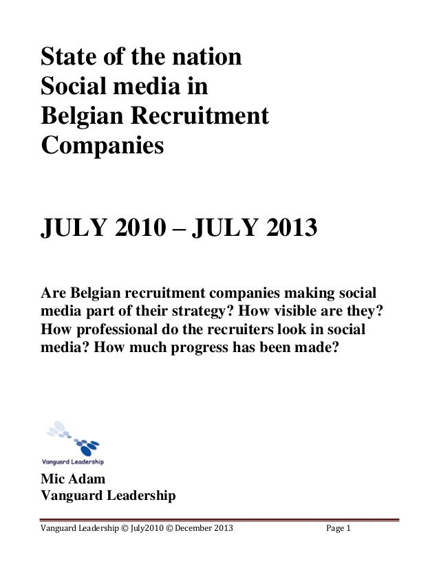 State of the nation Social media in Belgian Recruitment Companies JULY 2010 – JULY 2013 Are Belgian recruitment companies ...