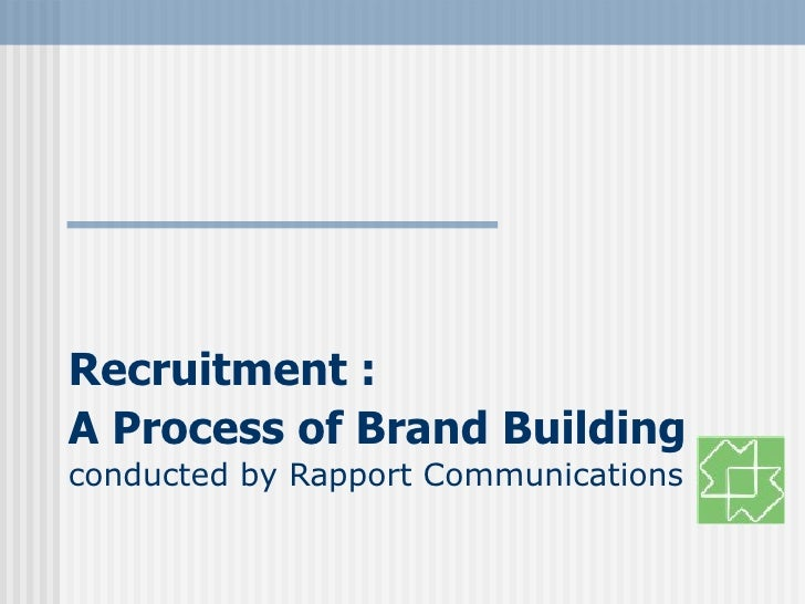 Recruitment : A Process of Brand Building   conducted by Rapport Communications