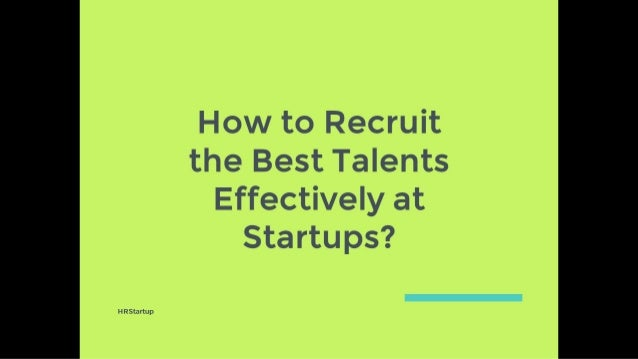 How to Recruit the Best Talents Effectively at Startups?