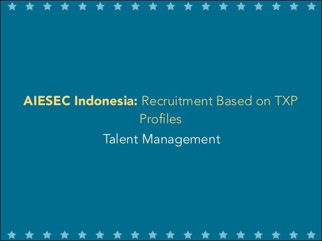 AIESEC Indonesia: Recruitment Based on TXP Profiles Talent Management