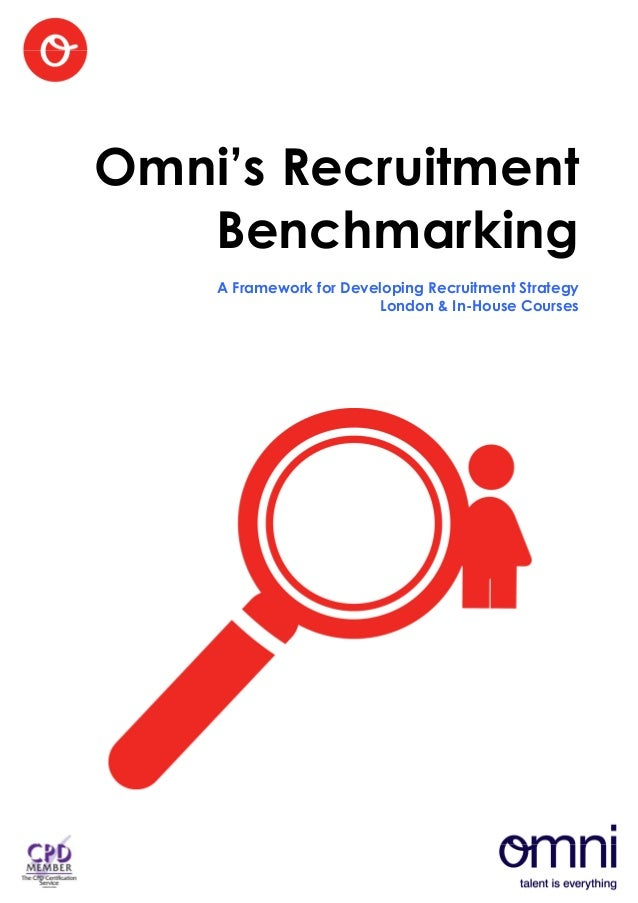 Omni's Recruitment   Benchmarking    A Framework for Developing Recruitment Strategy                        London & In-Ho...