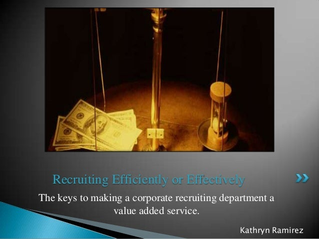 Recruiting Efficiently or EffectivelyThe keys to making a corporate recruiting department a                value added ser...