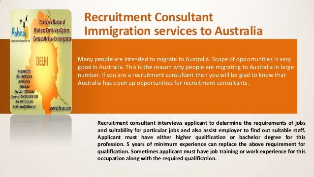 Recruitment Consultant Immigration services to Australia Many people are intended to migrate to Australia. Scope of opport...