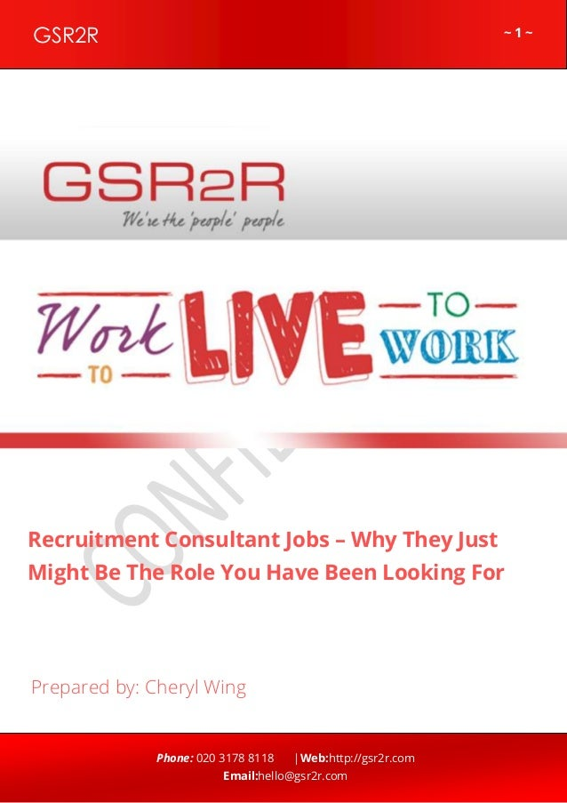 ~ 1 ~GSR2R Phone: 020 3178 8118 |Web:http://gsr2r.com Email:hello@gsr2r.com z Recruitment Consultant Jobs – Why They Just ...