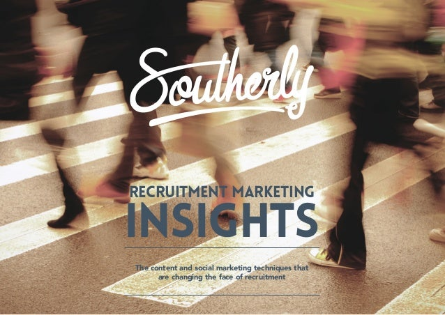 Recruitment Marketing Insights 2016 1 RECRUITMENT MARKETING INSIGHTs The content and social marketing techniques that are ...