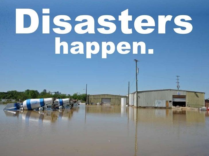 Disasters happen.
