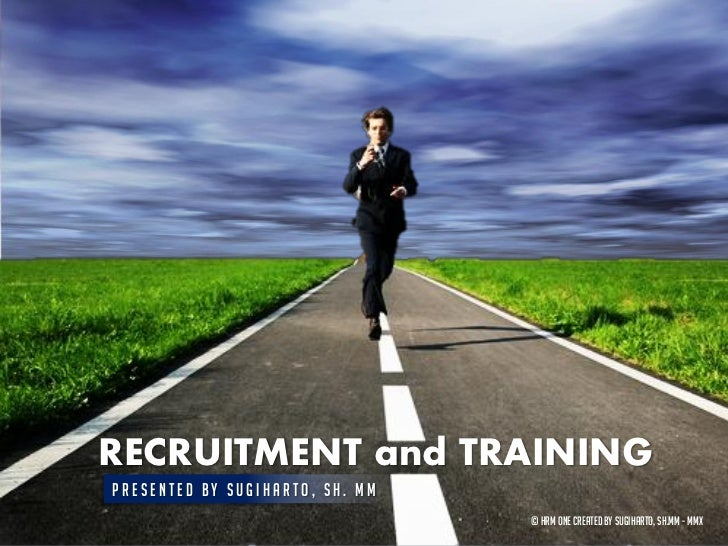 RECRUITMENT and TRAININGPresented by Sugiharto, SH. MM                                 © HRM ONE Created by Sugiharto, SH....