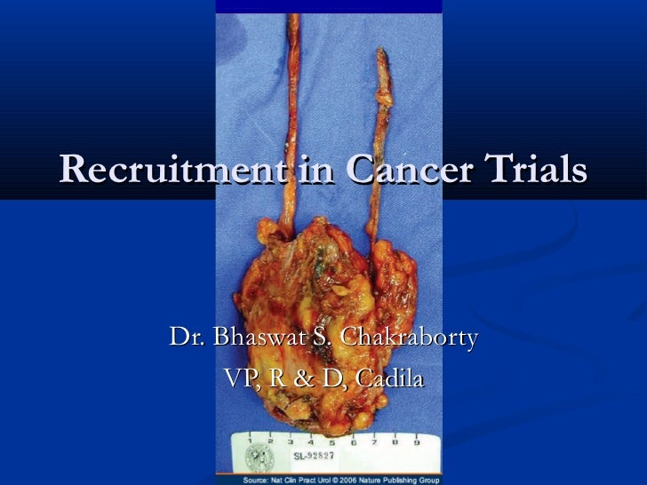 Recruitment in Cancer Trials     Dr. Bhaswat S. Chakraborty          VP, R & D, Cadila