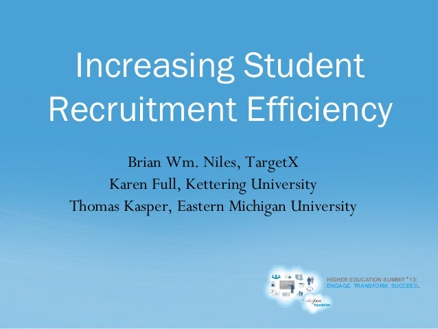 1 HIGHER EDUCATION SUMMIT '13: ENGAGE. TRANSFORM. SUCCEED. Brian Wm. Niles, TargetX Karen Full, Kettering University Thoma...