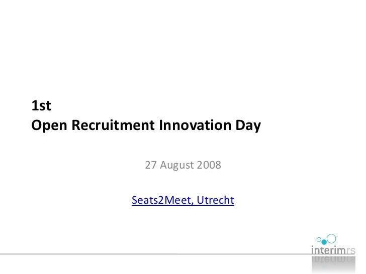 1st Open Recruitment Innovation Day                 27 August 2008               Seats2Meet, Utrecht