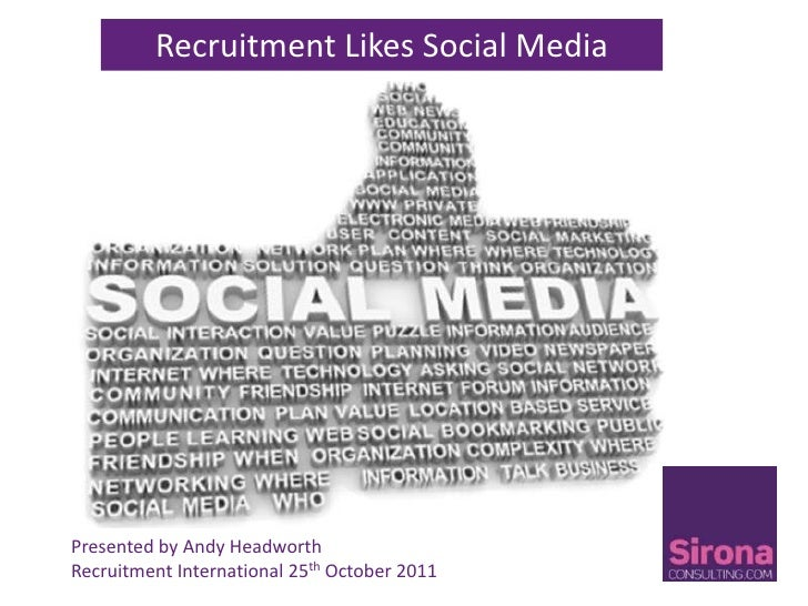 Recruitment Likes Social MediaPresented by Andy HeadworthRecruitment International 25th October 2011