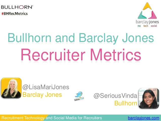 barclayjones.comRecruitment Technology and Social Media for Recruiters Bullhorn and Barclay Jones Recruiter Metrics @Serio...