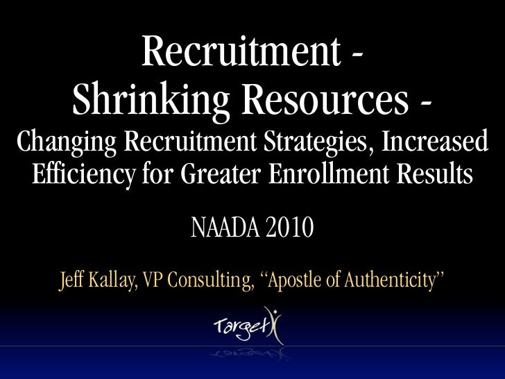 Recruitment -     Shrinking Resources - Changing Recruitment Strategies, Increased  Efficiency for Greater Enrollment Resu...
