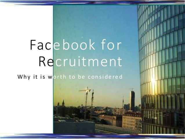 Facebook for Recruitment Why it is worth to be considered