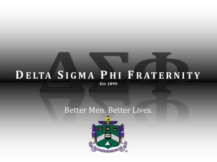 ΔΣΦ<br />Delta Sigma Phi Fraternity<br />Est. 1899<br />Better Men. Better Lives.<br />