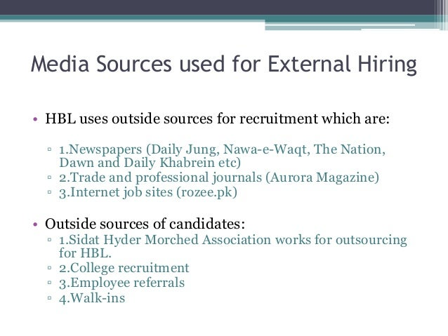 the various sources in recruitment processes Recruitment and selection: hiring the right person will have a significant effect on the recruitment process family members to work in different areas.