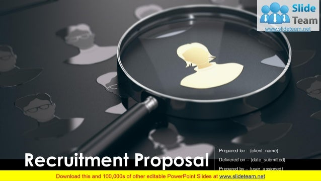 Recruitment Proposal Prepared for – (client_name) Delivered on – (date_submitted) Prepared by – (user_assigned)