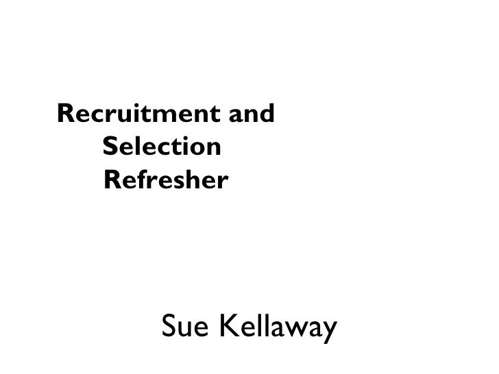 Recruitment and Selection  Refresher Sue Kellaway