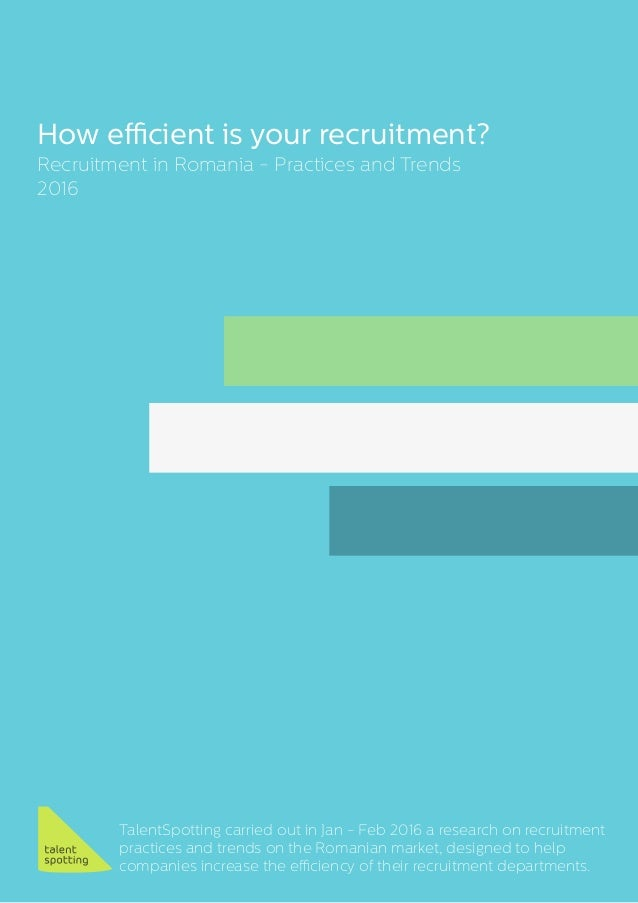 How efficient is your recruitment? TalentSpotting carried out in Jan - Feb 2016 a research on recruitment practices and tr...