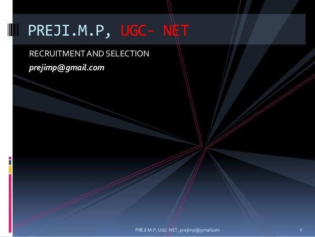 RECRUITMENTAND SELECTION prejimp@gmail.com PREJI.M.P, UGC- NET 1PREJI.M.P, UGC-NET, prejimp@gmailcom