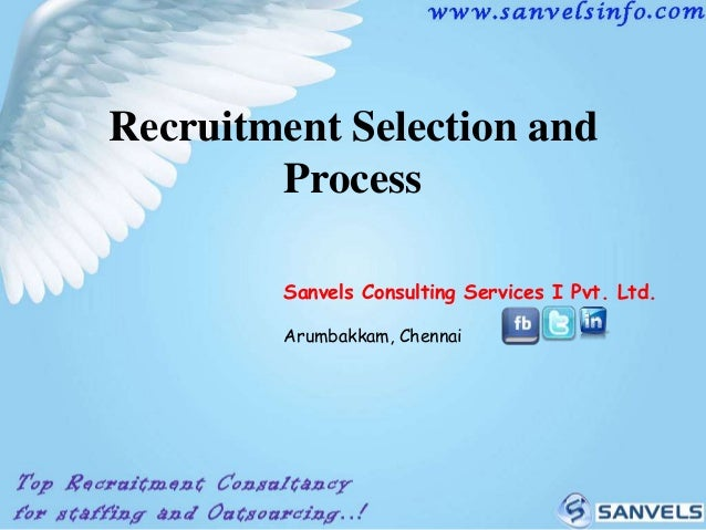 Recruitment Selection and Process Sanvels Consulting Services I Pvt. Ltd. Arumbakkam, Chennai