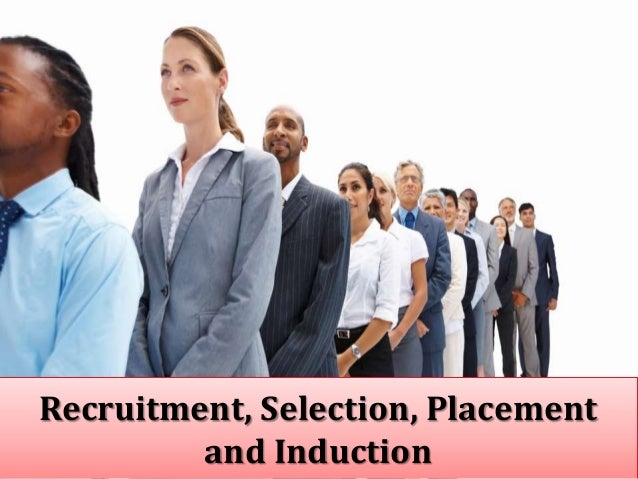 Recruitment, Selection, Placement and Induction