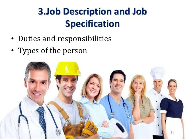 3.Job Description and Job Specification • Duties and responsibilities • Types of the person 11
