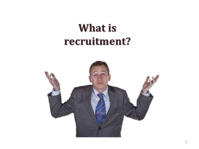What is recruitment? 2