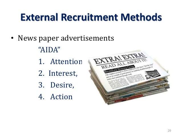 "External Recruitment Methods • News paper advertisements ""AIDA"" 1. Attention, 2. Interest, 3. Desire, 4. Action 20"