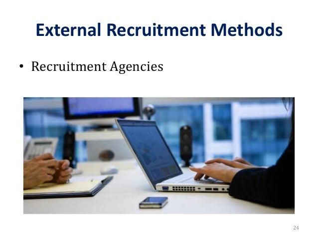 External Recruitment Methods • Recruitment Agencies 24