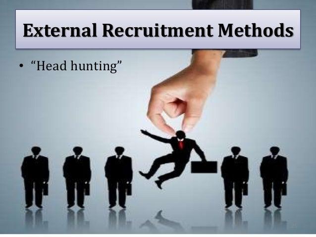 "External Recruitment Methods • ""Head hunting"" 25"
