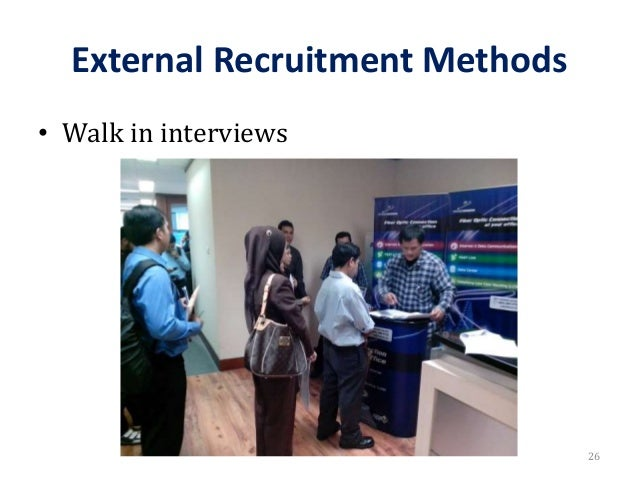 External Recruitment Methods • Walk in interviews 26