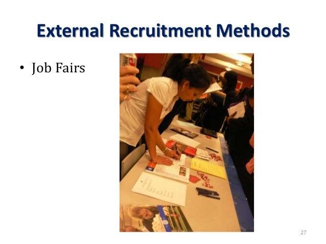 External Recruitment Methods • Job Fairs 27