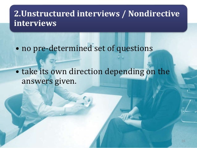 2.Unstructured interviews / Nondirective interviews • no pre-determined set of questions • take its own direction dependin...