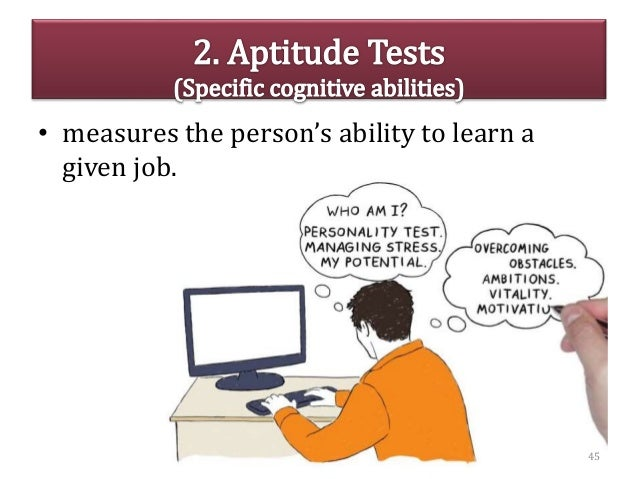 • measures the person's ability to learn a given job. 45