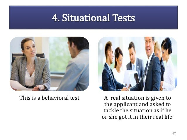 This is a behavioral test A real situation is given to the applicant and asked to tackle the situation as if he or she got...