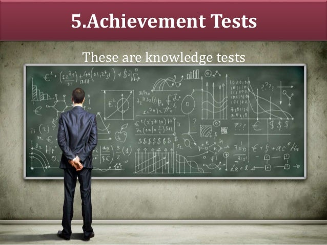 5.Achievement Tests These are knowledge tests 48