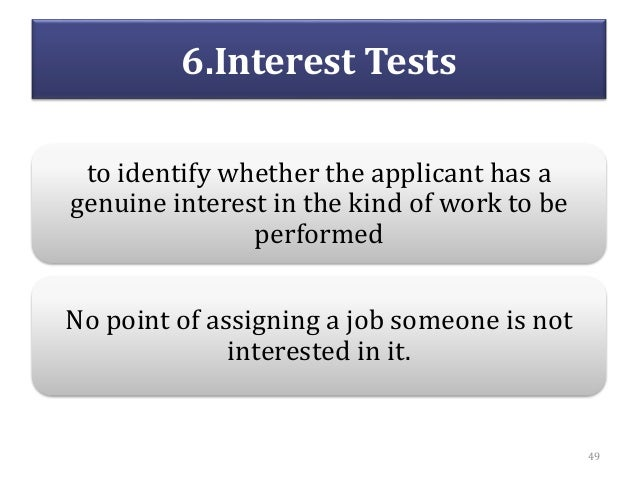 6.Interest Tests to identify whether the applicant has a genuine interest in the kind of work to be performed No point of ...