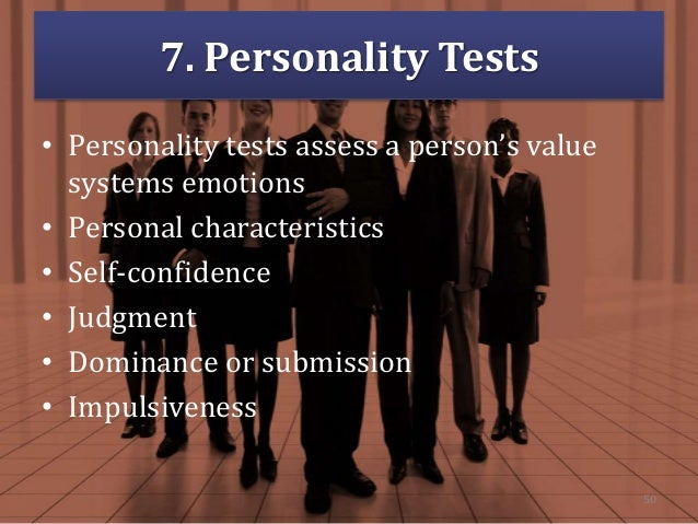 7. Personality Tests • Personality tests assess a person's value systems emotions • Personal characteristics • Self-confid...